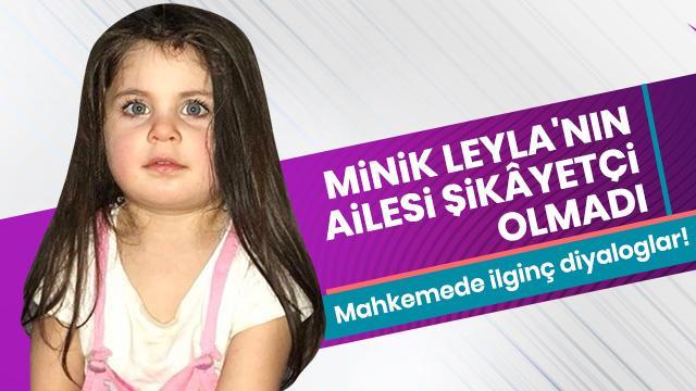 Leyla'nın ailesi şikayetçi olmadı, avukat duruşmaya katılmadı