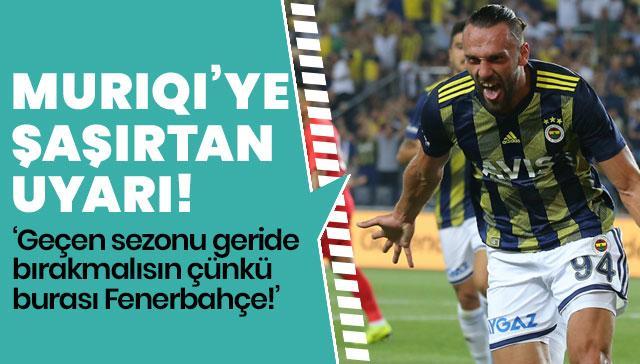 Ersun Yanal'dan Vedat Muriqi'ye uyarı: Geçen sezon yakaladığın istatistiği yukarı taşımalısın, Burası Fenerbahçe!