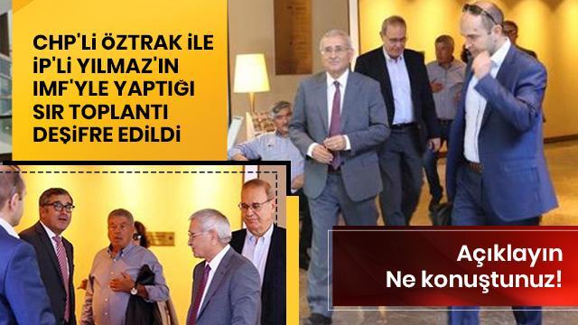 Deşifre: CHP ve İYİ Parti yöneticileri, gizlice IMF yetkilileriyle görüştü