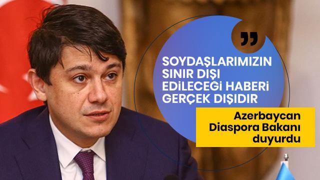 """""""Azerbaycanlıların sınır dışı edileceği haberleri asılsız"""""""