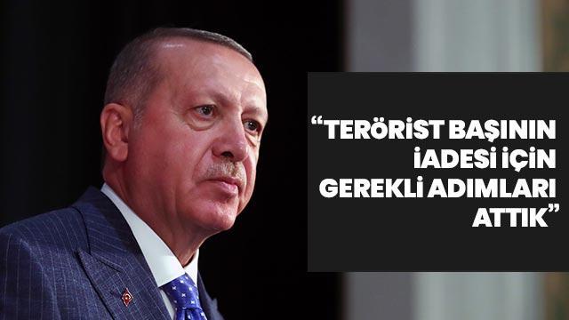 Başkan Erdoğan: Terörist başının iadesi için gerekli adımları attık