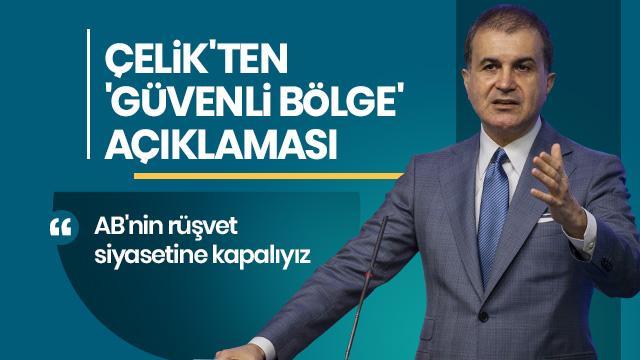 AK Parti Sözcüsü Çelik: AB'nin rüşvet siyasetine kapalıyız