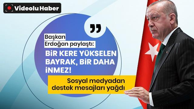Başkan Erdoğan Twitter hesabından paylaştı: Bir kere yükselen bayrak, bir daha inmez'