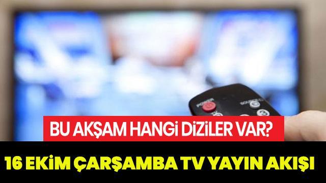Bu akşam televizyonda hangi diziler var? 16 Ekim Çarşamba TV yayın akışı haberimizde