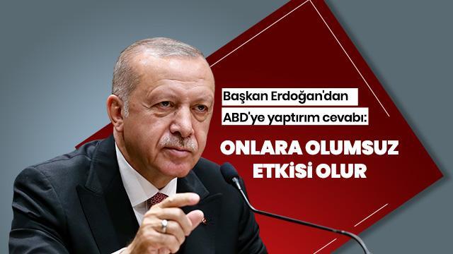 Cumhurbaşkanı Erdoğan'dan ABD'ye yaptırım cevabı
