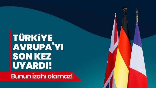Türkiye Avrupa'yı son kez uyardı: İzahı olamaz!