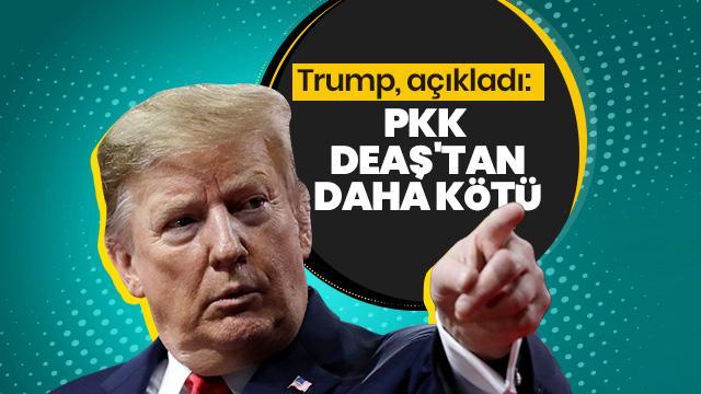 Trump: Birçok açıdan PKK, DEAŞ'tan daha kötü