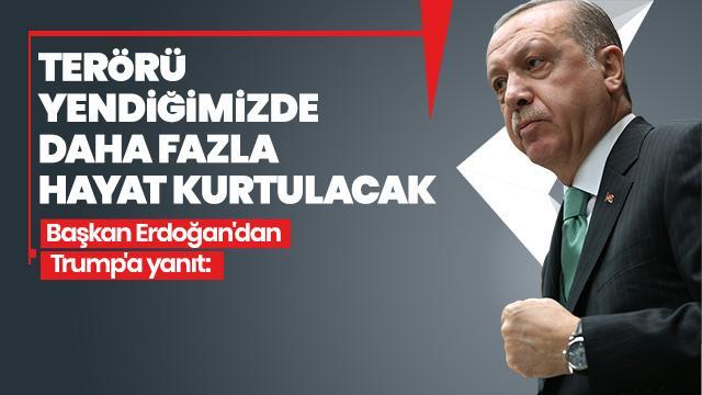 Başkan Erdoğan'dan Trump'a yanıt: Terörizmi yendiğimizde daha fazla hayat kurtaracağız