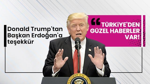Trump: Türkiye'den güzel haberler var, milyonlarca hayat kurtarılacak