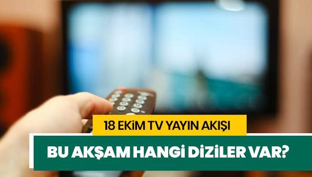 Bu akşam hangi diziler var? 18 Ekim Cuma TV yayın akışı haberimizde