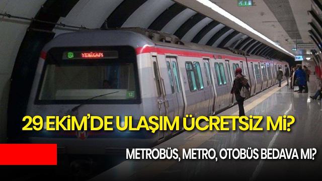 29 Ekim'de ulaşım ücretsiz mi? 29 Ekim'de metrobüs, metro, otobüs bedava mı?