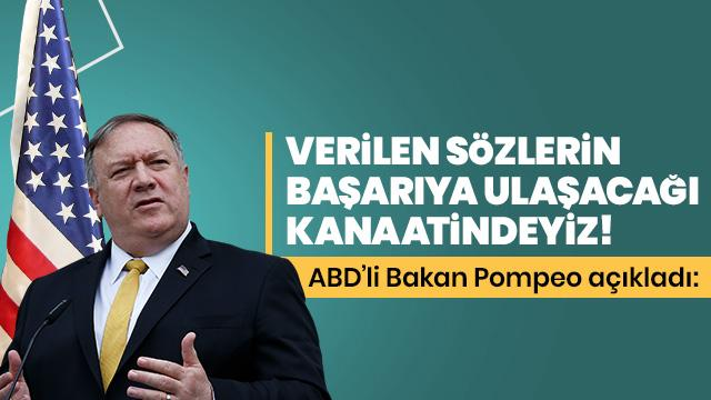 Pompeo: Ankara'da verilen sözlerin başarıya ulaşacağı kanaatindeyiz