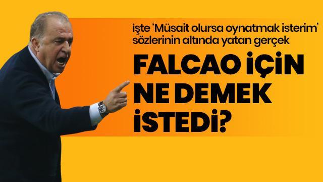 Fatih Terim'in Falcao için söylediği 'Müsait olursa oynatmak isterim' sözleri ne anlama geliyor?