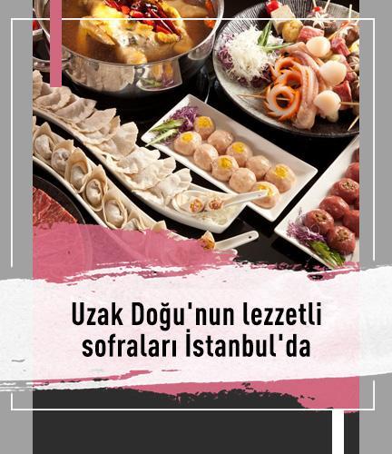 Uzak Doğu'nun lezzetli sofraları İstanbul'da
