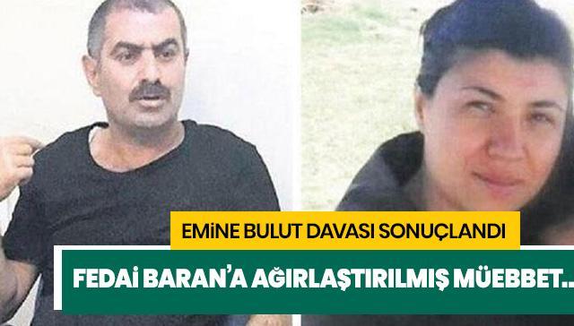 Emine Bulut cinayeti davası sonuçlandı: Fedai Baran ne cezası aldı? Ağırlaştırılmış müebbet nedir?
