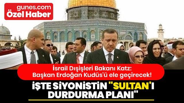 """""""Sultanı durdurma planı: Erdoğan İsrail'e karşı"""""""