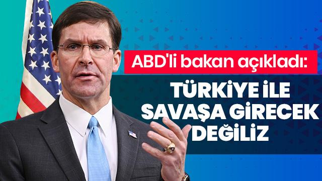 ABD Savunma Bakanı Mark Esper: Türkiye bir NATO müttefiki ve bir NATO müttefiki ile savaşa girecek değiliz