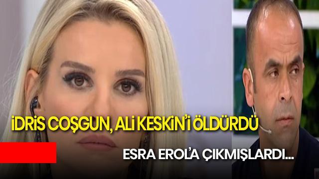 Esra Erol'un programına çıkan İdris Coşgun Ali Keskin'i öldürdü! İdris Coşgun Ali Keskin olayı nedir?