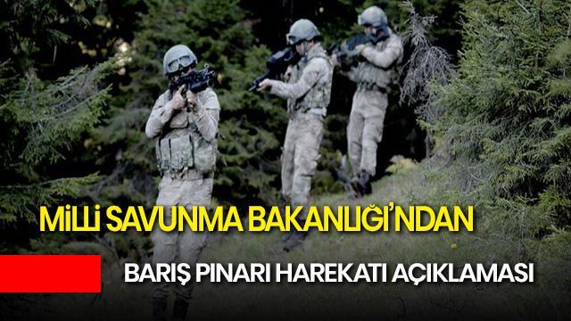 MSB Barış Pınarı Harekatı son dakika açıklaması: Barış Pınarı Harekatı son durum nedir?