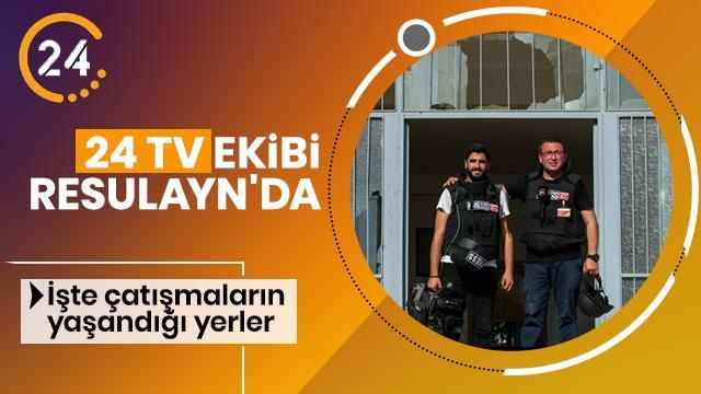 24 TV ekibi Resulayn'da! İşte bir hafta önce şiddetli çatışmaların yaşandığı kent merkezi