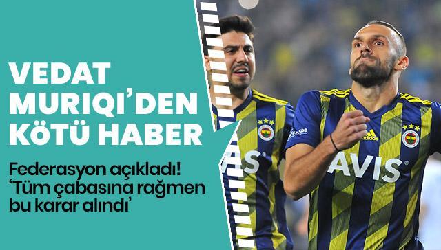 Federasyon açıkladı! Fenerbahçe'yi de ilgilendiren Vedat Muriqi gelişmesi