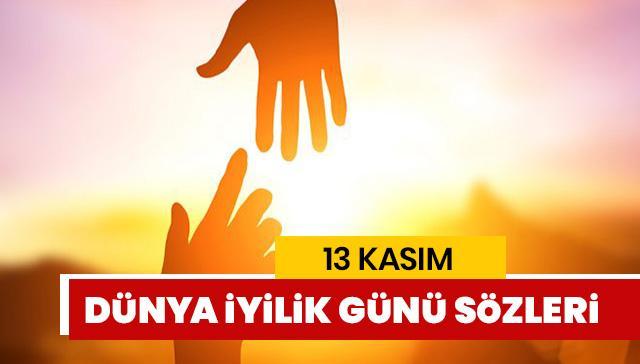 13 Kasım Dünya İyilik Günü nedir? 13 Kasım Dünya İyilik Günü sözleri, mesajları, resimleri sizlerle