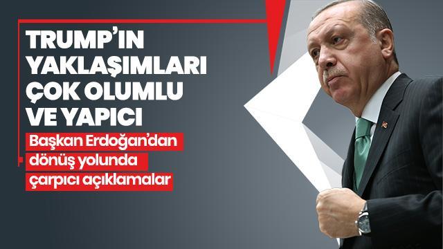 Başkan Erdoğan dönüş yolunda soruları yanıtladı: Trump'ı çok daha olumlu ve yaklaşımlarında daha yapıcı gördüm