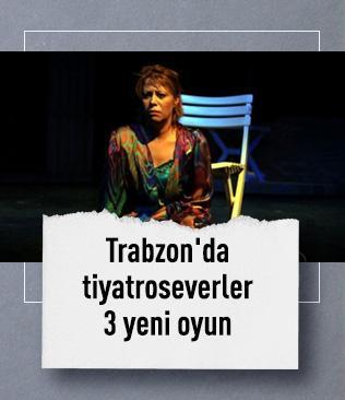Trabzon'da 3 tiyatro oyunu seyircisiyle buluşacak
