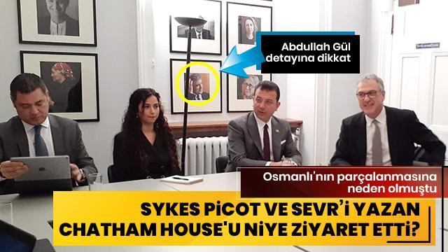 Ekrem İmamoğlu, Sykes Picot ve Sevr'i yazan Chatham House'u niye ziyaret etti?