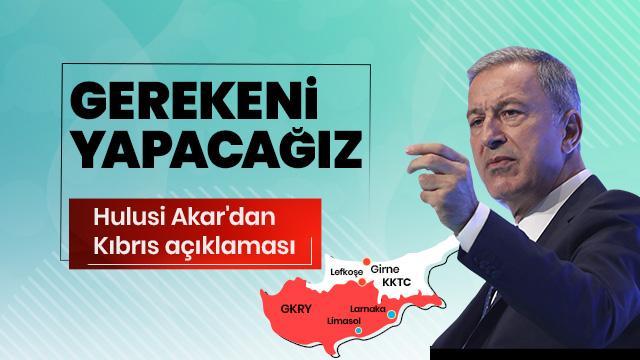 Milli Savunma Bakanı Hulusi Akar: Kıbrıslı kardeşlerimizin bugünlere gelmesi kolay olmadı