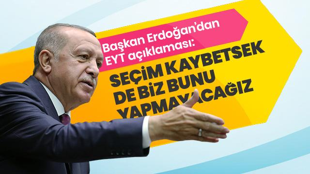 Başkan Erdoğan'dan son dakika EYT açıklaması: Seçim kaybetsek de biz bunu yapmayacağız