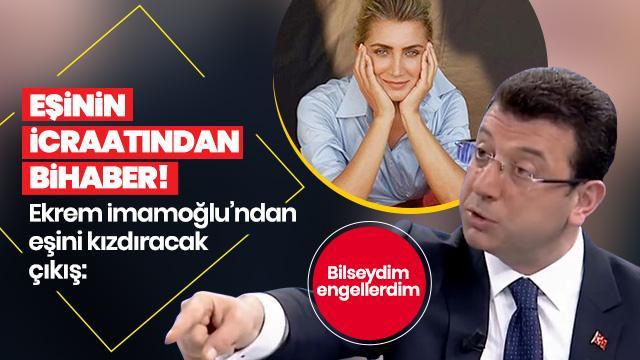 CHP'li Ekrem İmamoğlu'dan eşini kızdıracak çıkış: Bilseydim engellerdim