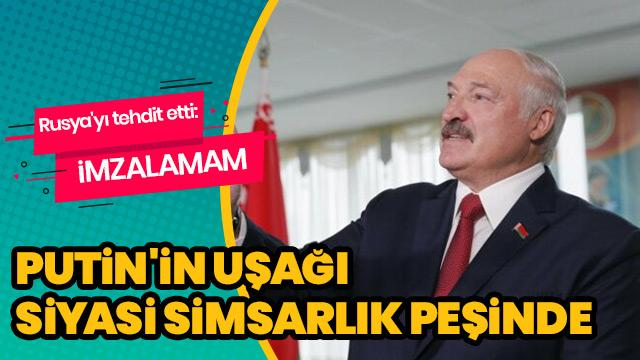 Lukaşenko Rusya'yı tehdit etti: İmzalamam