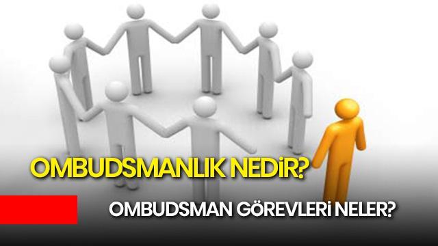 Ombudsmanlık nedir? Ombudsmanın görevleri neler, ombudsman kimdir?