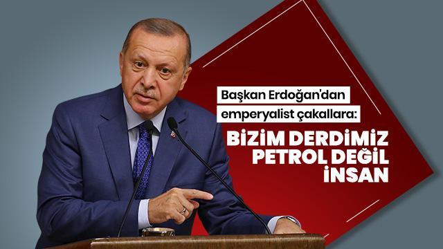Başkan Erdoğan: Birileri petrol paylaşımının içinde. Bizim önümüze de bunu getirdiler