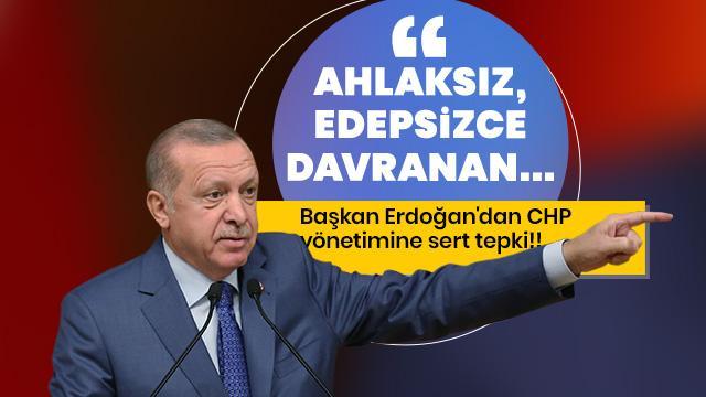 Başkan Erdoğan CHP'ye: Ahlaksız, edepsizce davranan...
