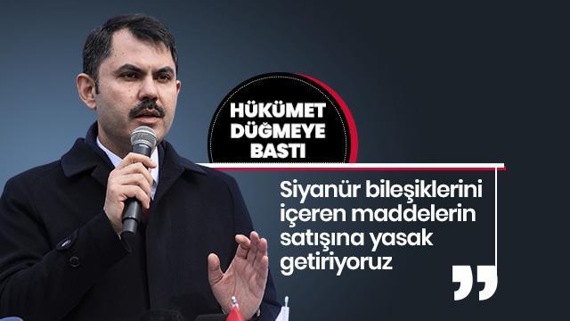 Çevre ve Şehircilik Bakanı Kurum: Siyanür bileşiklerini içeren maddelerin satışına yasak getiriyoruz
