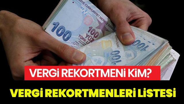 2018 Vergi rekortmenleri listesi sizlerle: Türkiye'nin vergi rekortmenleri kimler? İşte tam liste