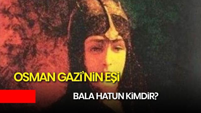 Osman Gazi'nin eşi Bala Hatun kimdir? Kuruluş Osman Bala Hatun kimdir?