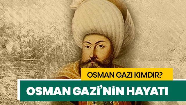 Kuruluş Osman gerçekte kimdir, Osman Gazi kimdir? Osman Gazi'nin hayatı