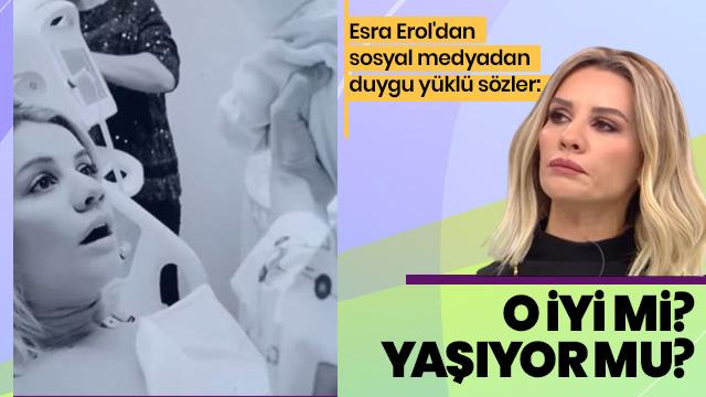 Esra Erol'dan duygu yüklü sözler: O iyi mi? Yaşıyor mu?