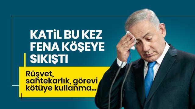 Katil Netanyahu şimdi yandı! Rüşvet, sahtekarlık, görevi kötüye kullanma...