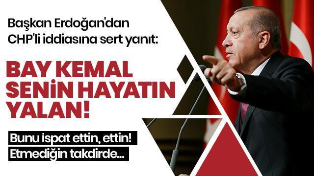 Başkan Erdoğan'dan CHP'nin iddiasına sert yanıt: Bay Kemal senin hayatın yalan