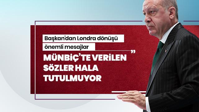 Başkan Erdoğan: Münbiç'te hala verilen sözler tutulmuyor
