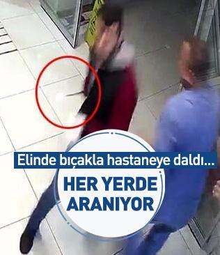 Elinde bıçakla hastaneye daldı! Her yerde aranıyor