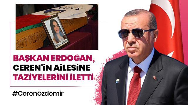 Başkan Erdoğan, Ceren'in ailesine taziyelerini iletti