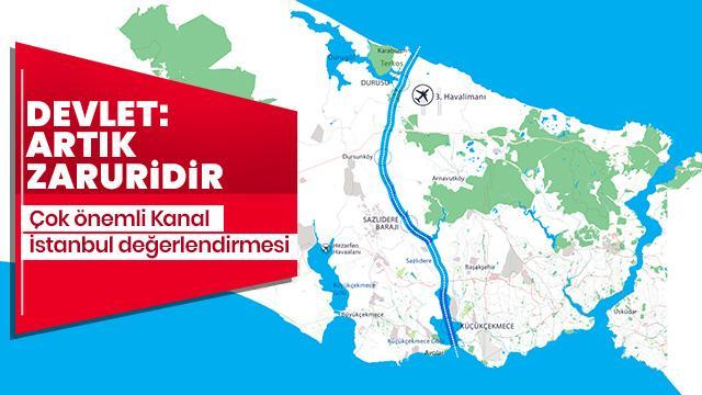 Devlet: Artık zaruridir... Çok önemli Kanal İstanbul değerlendirmesi!