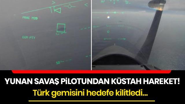 Yunan savaş pilotundan küstah hareket! Türk gemisini hedefe kilitledi...