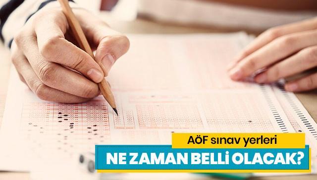 Açıköğretim sınav yerleri ne zaman belli olacak? AÖF sınav giriş belgeleri yayınlandı mı?