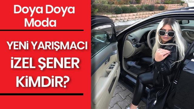 Doya Doya Moda yeni yarışmacı İzel Şener kimdir? Doya Doya Moda İzel Şener kaç yaşında?